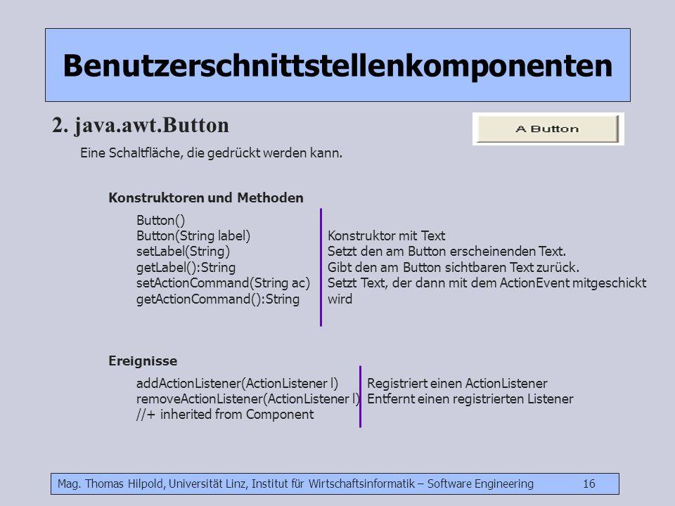 Mag. Thomas Hilpold, Universität Linz, Institut für Wirtschaftsinformatik – Software Engineering 16 Benutzerschnittstellenkomponenten 2. java.awt.Butt