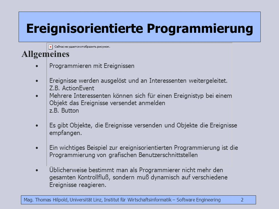 Mag. Thomas Hilpold, Universität Linz, Institut für Wirtschaftsinformatik – Software Engineering 2 Programmieren mit Ereignissen Ereignisse werden aus