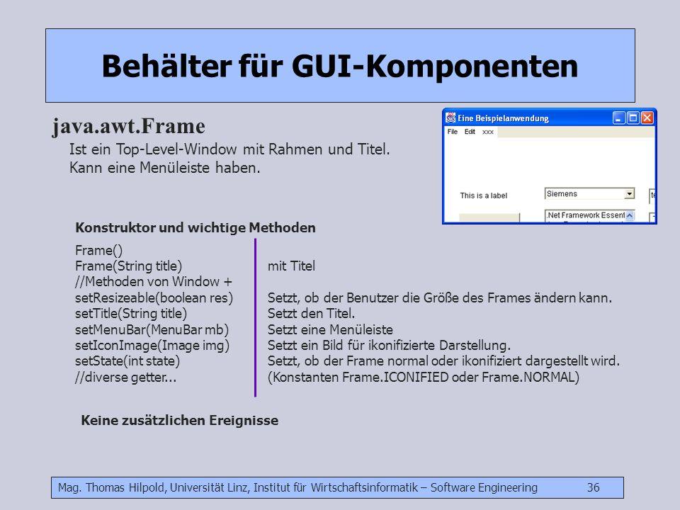 Mag. Thomas Hilpold, Universität Linz, Institut für Wirtschaftsinformatik – Software Engineering 36 Behälter für GUI-Komponenten java.awt.Frame Ist ei