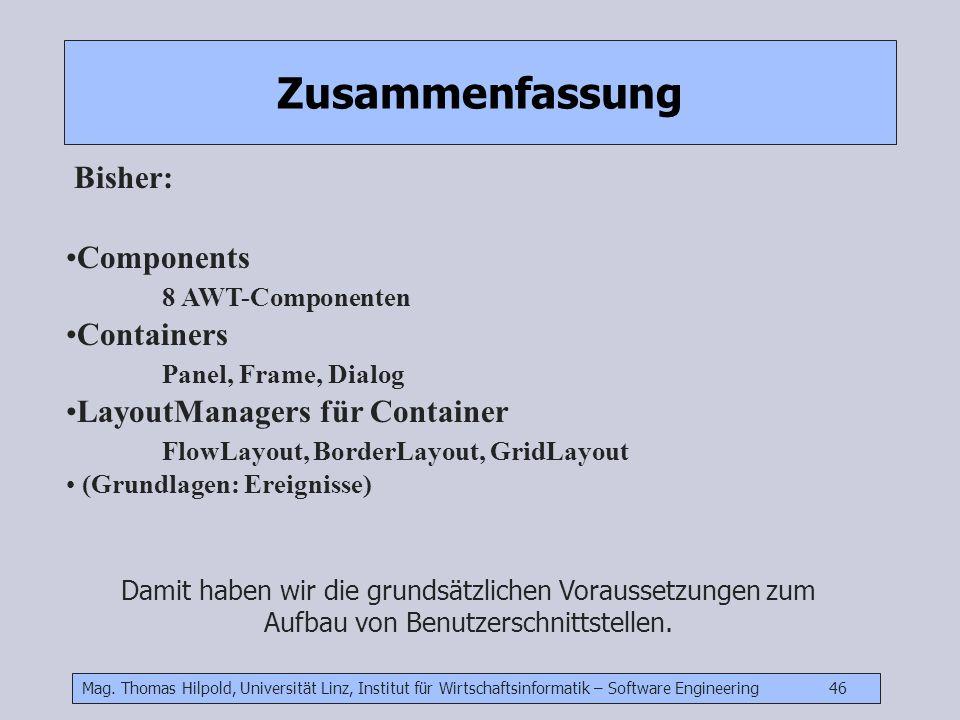 Mag. Thomas Hilpold, Universität Linz, Institut für Wirtschaftsinformatik – Software Engineering 46 Zusammenfassung Bisher: Components 8 AWT-Component