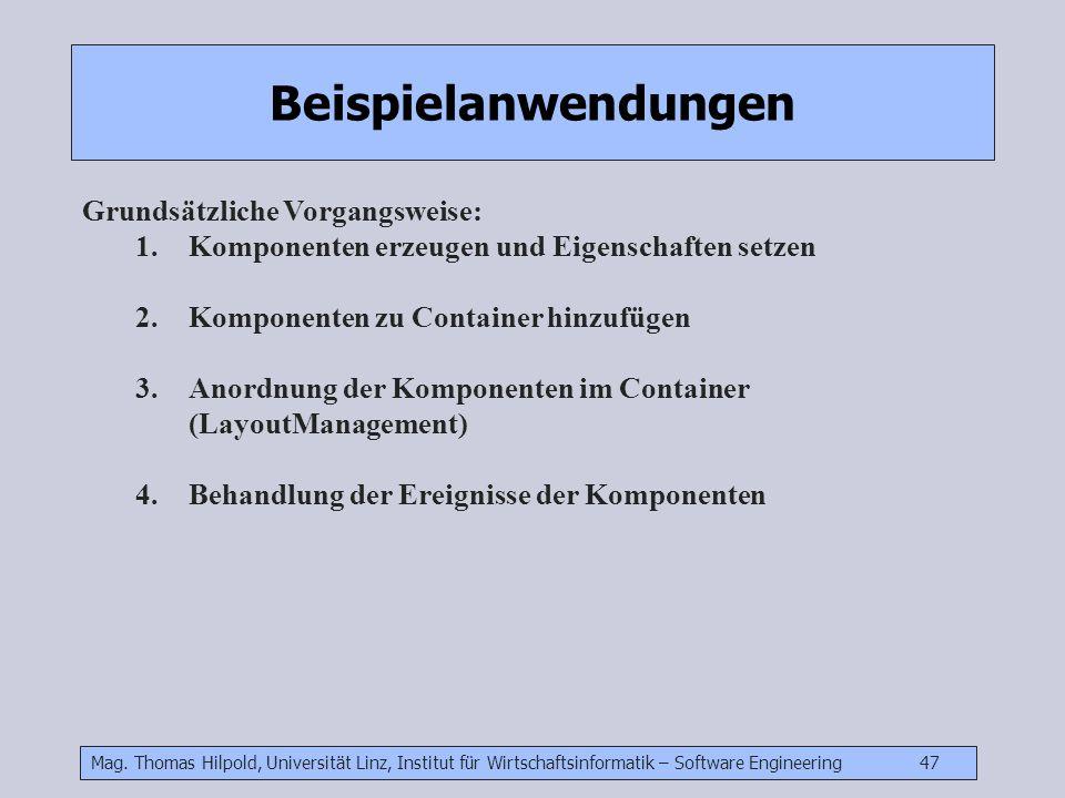 Mag. Thomas Hilpold, Universität Linz, Institut für Wirtschaftsinformatik – Software Engineering 47 Beispielanwendungen Grundsätzliche Vorgangsweise: