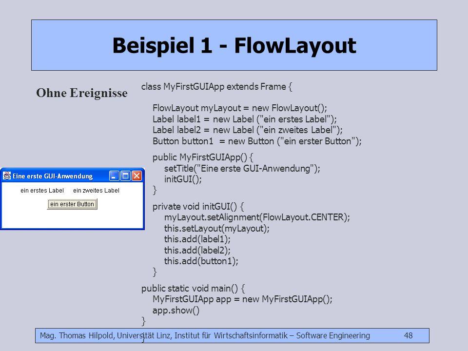 Mag. Thomas Hilpold, Universität Linz, Institut für Wirtschaftsinformatik – Software Engineering 48 Beispiel 1 - FlowLayout Ohne Ereignisse class MyFi