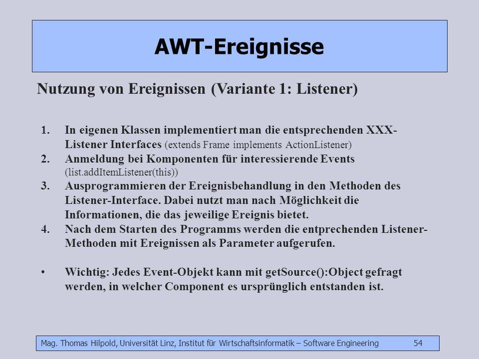 Mag. Thomas Hilpold, Universität Linz, Institut für Wirtschaftsinformatik – Software Engineering 54 AWT-Ereignisse Nutzung von Ereignissen (Variante 1