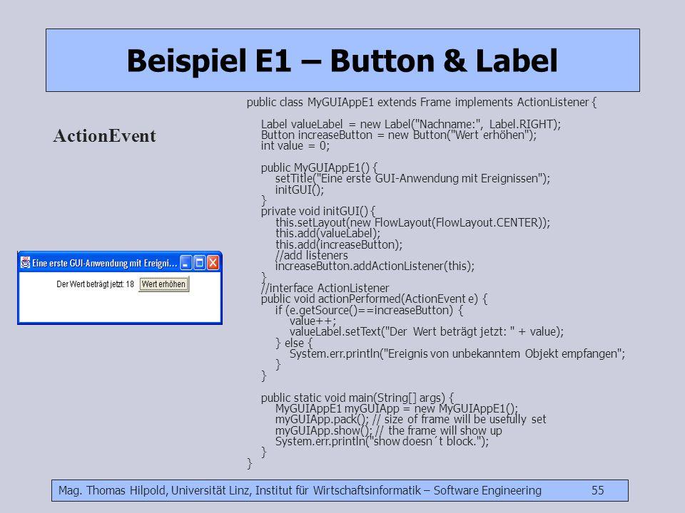 Mag. Thomas Hilpold, Universität Linz, Institut für Wirtschaftsinformatik – Software Engineering 55 Beispiel E1 – Button & Label ActionEvent public cl