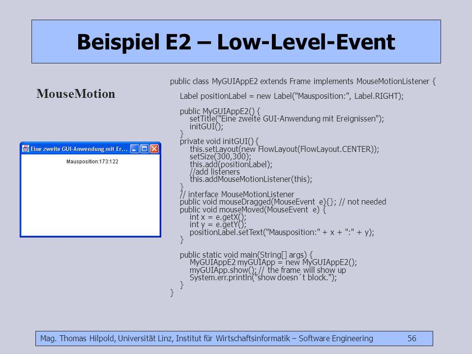 Mag. Thomas Hilpold, Universität Linz, Institut für Wirtschaftsinformatik – Software Engineering 56 Beispiel E2 – Low-Level-Event MouseMotion public c