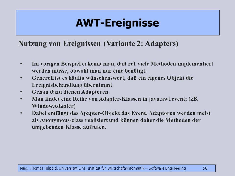 Mag. Thomas Hilpold, Universität Linz, Institut für Wirtschaftsinformatik – Software Engineering 58 AWT-Ereignisse Nutzung von Ereignissen (Variante 2