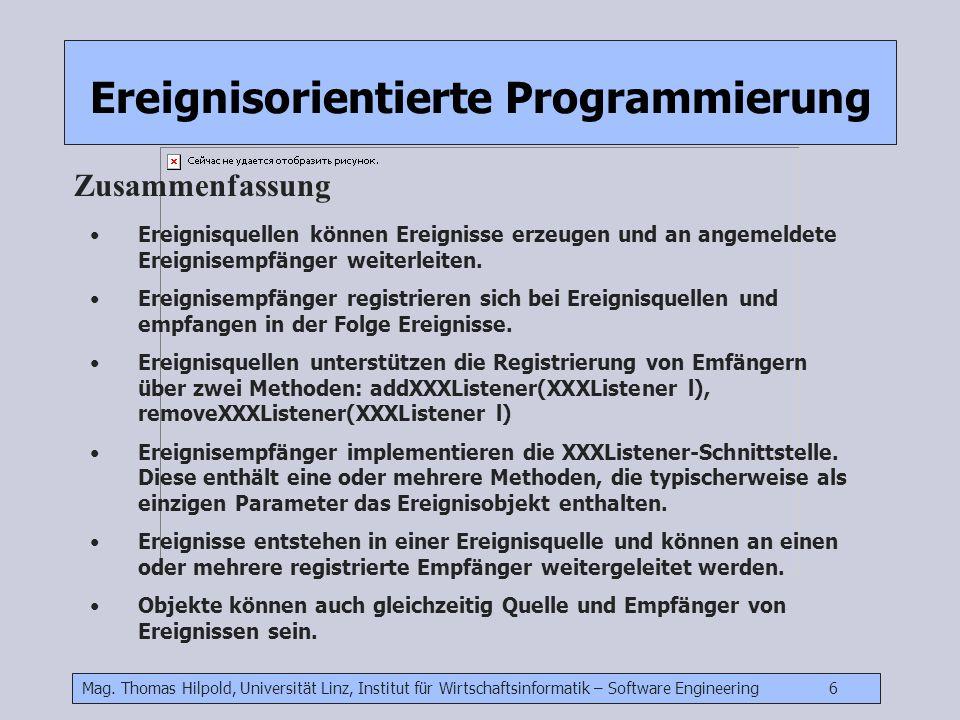 Mag. Thomas Hilpold, Universität Linz, Institut für Wirtschaftsinformatik – Software Engineering 6 Ereignisorientierte Programmierung Zusammenfassung