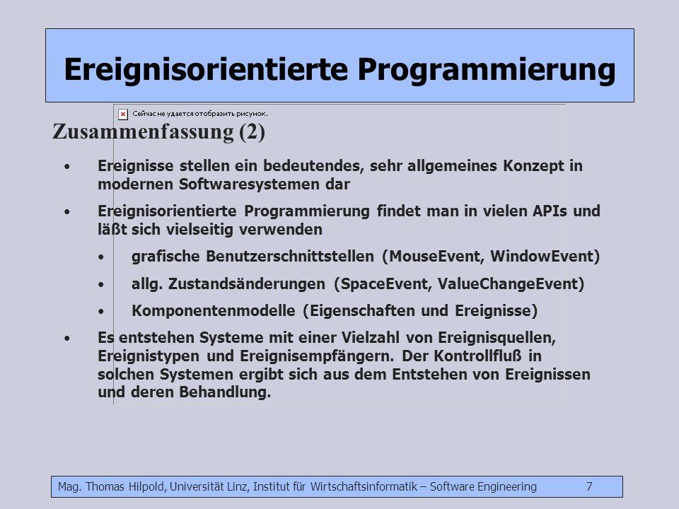 Mag. Thomas Hilpold, Universität Linz, Institut für Wirtschaftsinformatik – Software Engineering 7 Ereignisorientierte Programmierung Zusammenfassung