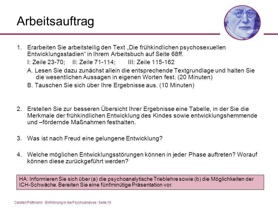 """Carsten Püttmann ∙ Einführung in die Psychoanalyse · Seite 10 Arbeitsauftrag 1.Erarbeiten Sie arbeitsteilig den Text """"Die frühkindlichen psychosexuell"""