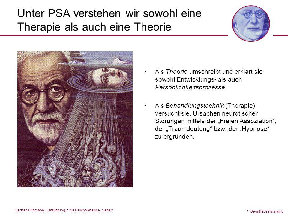 Carsten Püttmann ∙ Einführung in die Psychoanalyse · Seite 2 Unter PSA verstehen wir sowohl eine Therapie als auch eine Theorie Als Theorie umschreibt