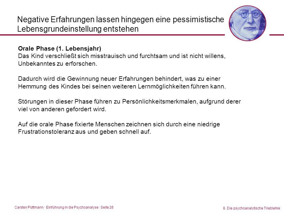 Carsten Püttmann ∙ Einführung in die Psychoanalyse · Seite 26 8. Die psychoanalytische Trieblehre Negative Erfahrungen lassen hingegen eine pessimisti