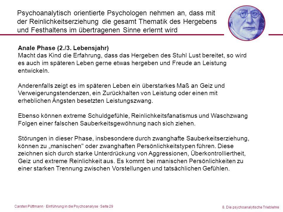 Carsten Püttmann ∙ Einführung in die Psychoanalyse · Seite 29 8. Die psychoanalytische Trieblehre Psychoanalytisch orientierte Psychologen nehmen an,