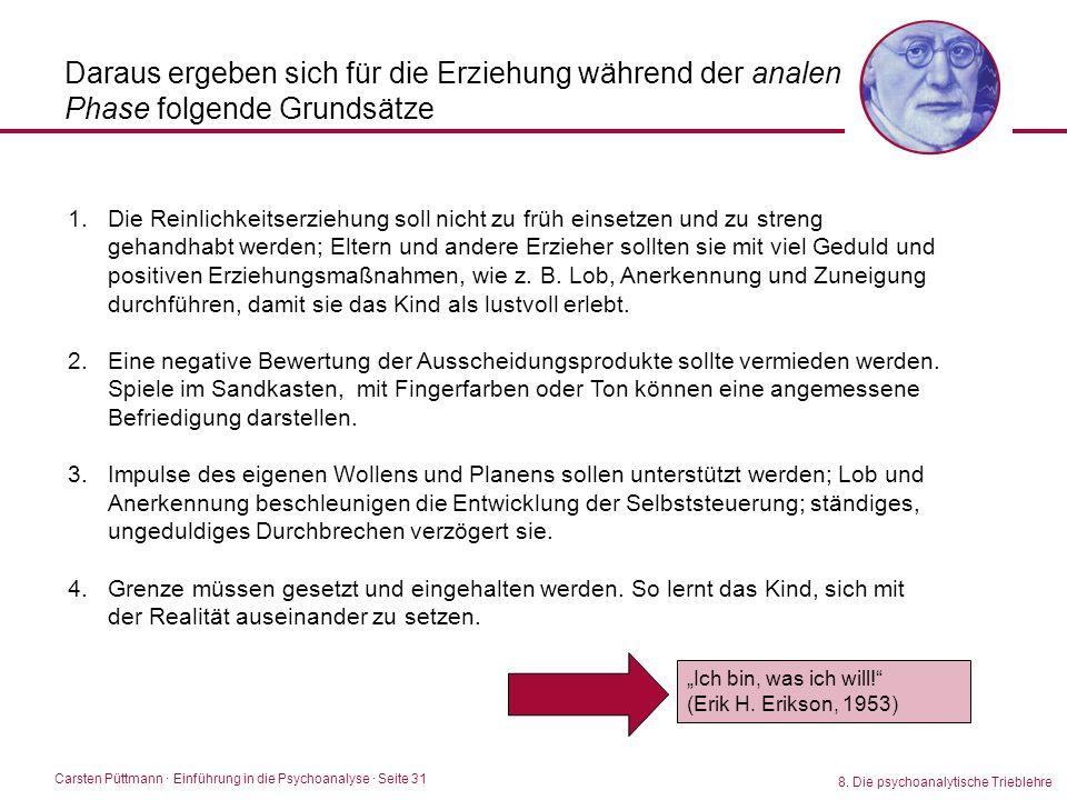 Carsten Püttmann ∙ Einführung in die Psychoanalyse · Seite 31 8. Die psychoanalytische Trieblehre Daraus ergeben sich für die Erziehung während der an