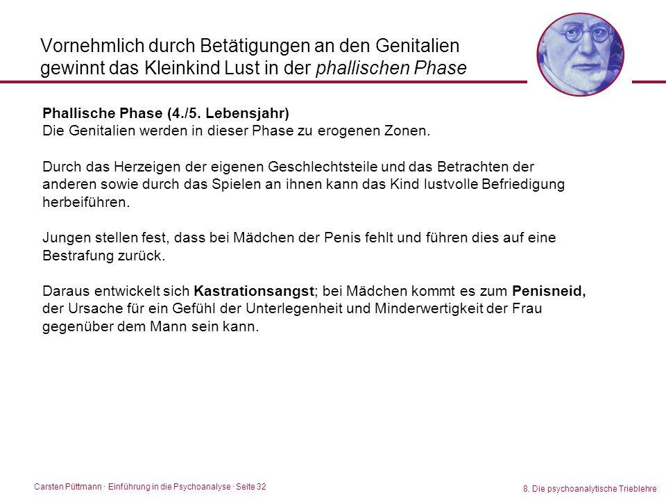 Carsten Püttmann ∙ Einführung in die Psychoanalyse · Seite 32 8. Die psychoanalytische Trieblehre Vornehmlich durch Betätigungen an den Genitalien gew
