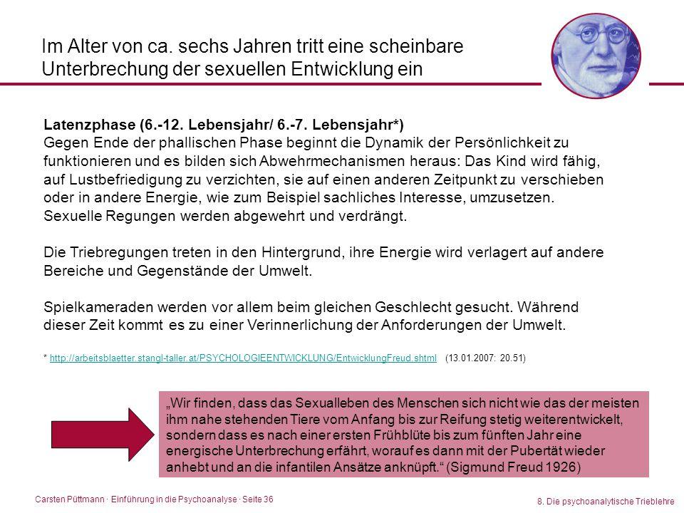 Carsten Püttmann ∙ Einführung in die Psychoanalyse · Seite 36 8. Die psychoanalytische Trieblehre Im Alter von ca. sechs Jahren tritt eine scheinbare