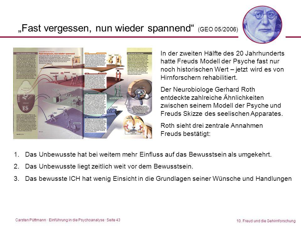 """Carsten Püttmann ∙ Einführung in die Psychoanalyse · Seite 43 10. Freud und die Gehirnforschung """"Fast vergessen, nun wieder spannend"""" (GEO 05/2006) In"""