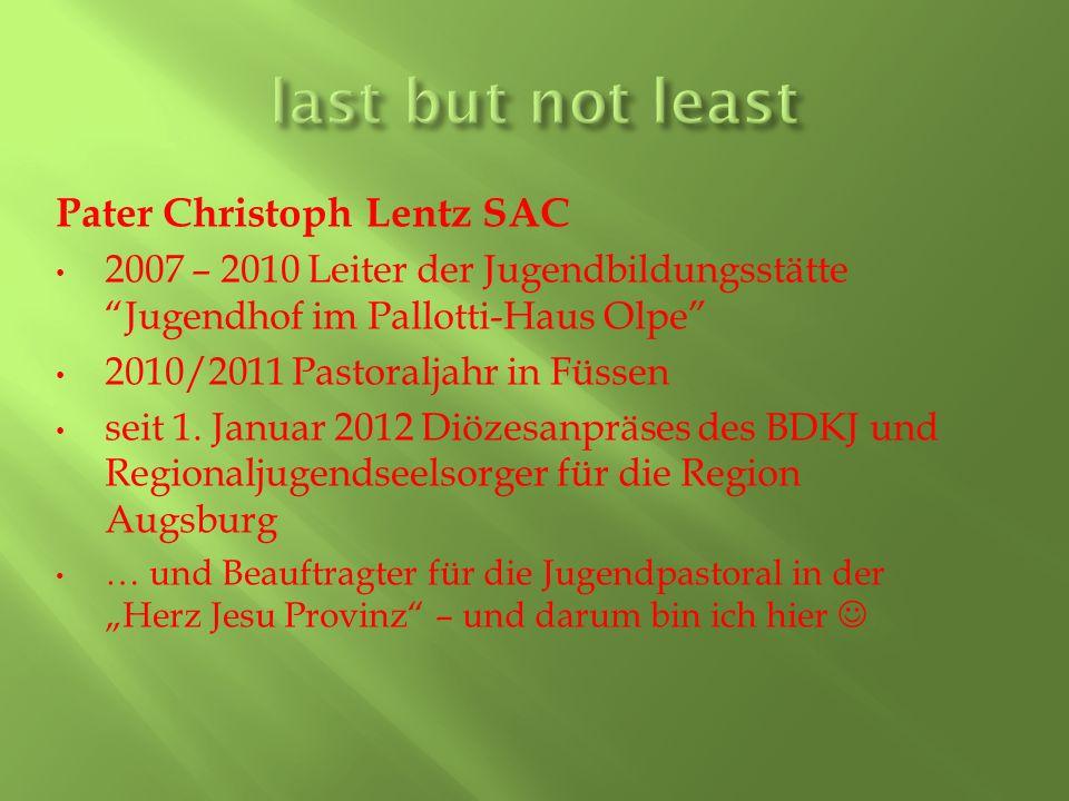 Pater Christoph Lentz SAC 2007 – 2010 Leiter der Jugendbildungsstätte Jugendhof im Pallotti-Haus Olpe 2010/2011 Pastoraljahr in Füssen seit 1.