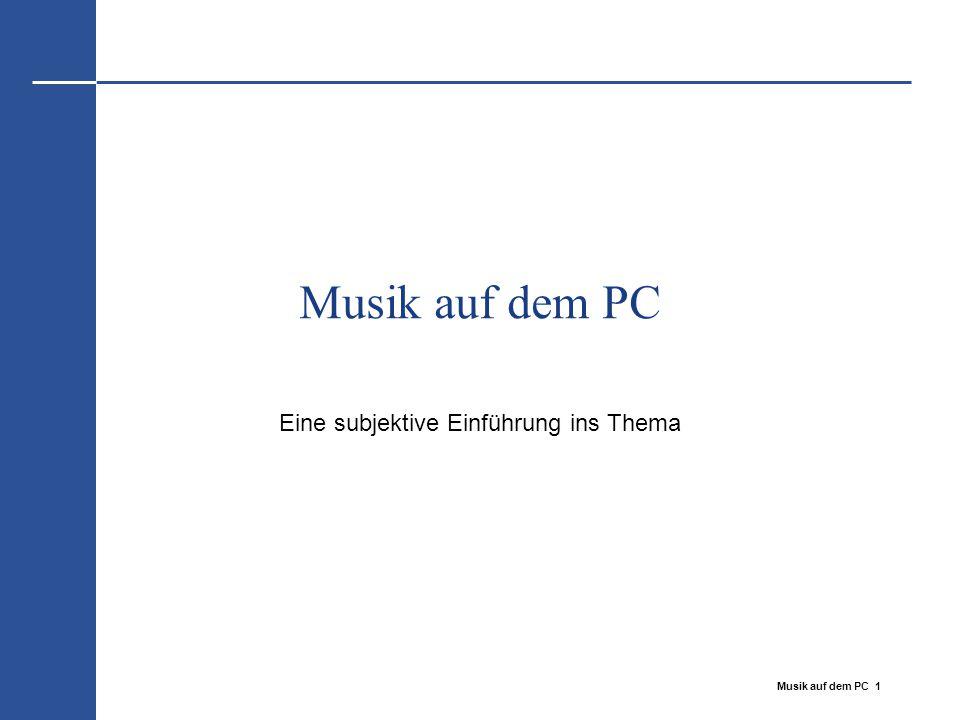 Musik auf dem PC 1 Musik auf dem PC Eine subjektive Einführung ins Thema