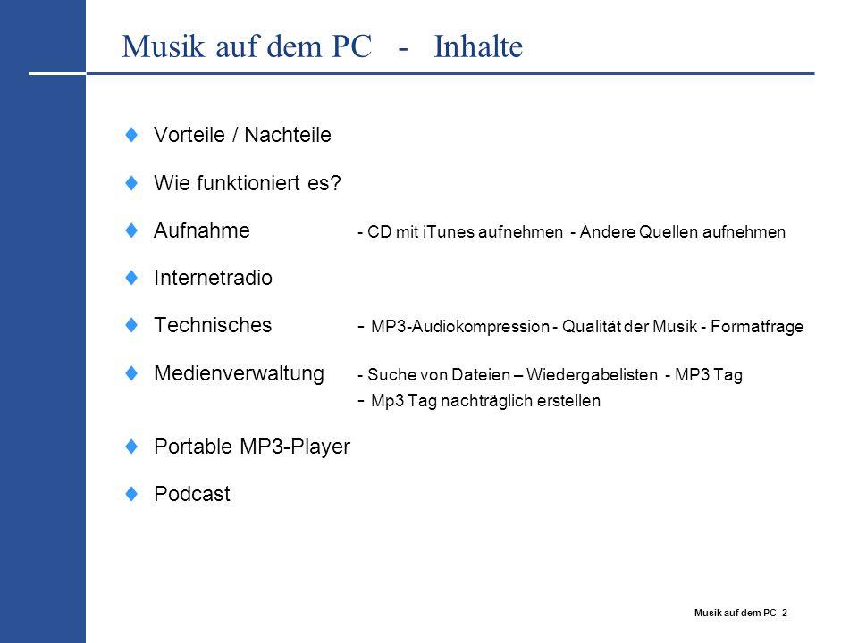 Musik auf dem PC 2 Musik auf dem PC - Inhalte  Vorteile / Nachteile  Wie funktioniert es?  Aufnahme - CD mit iTunes aufnehmen - Andere Quellen aufn