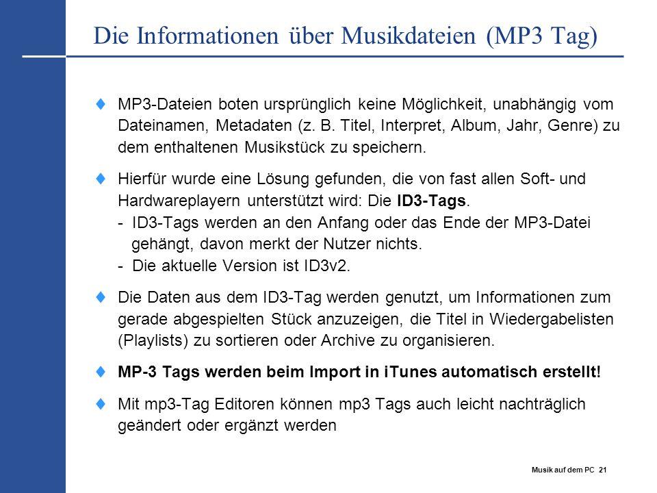 Musik auf dem PC 21 Die Informationen über Musikdateien (MP3 Tag)  MP3-Dateien boten ursprünglich keine Möglichkeit, unabhängig vom Dateinamen, Metad