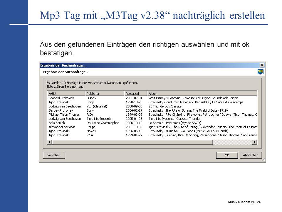 """Musik auf dem PC 24 Mp3 Tag mit """"M3Tag v2.38"""" nachträglich erstellen Aus den gefundenen Einträgen den richtigen auswählen und mit ok bestätigen."""