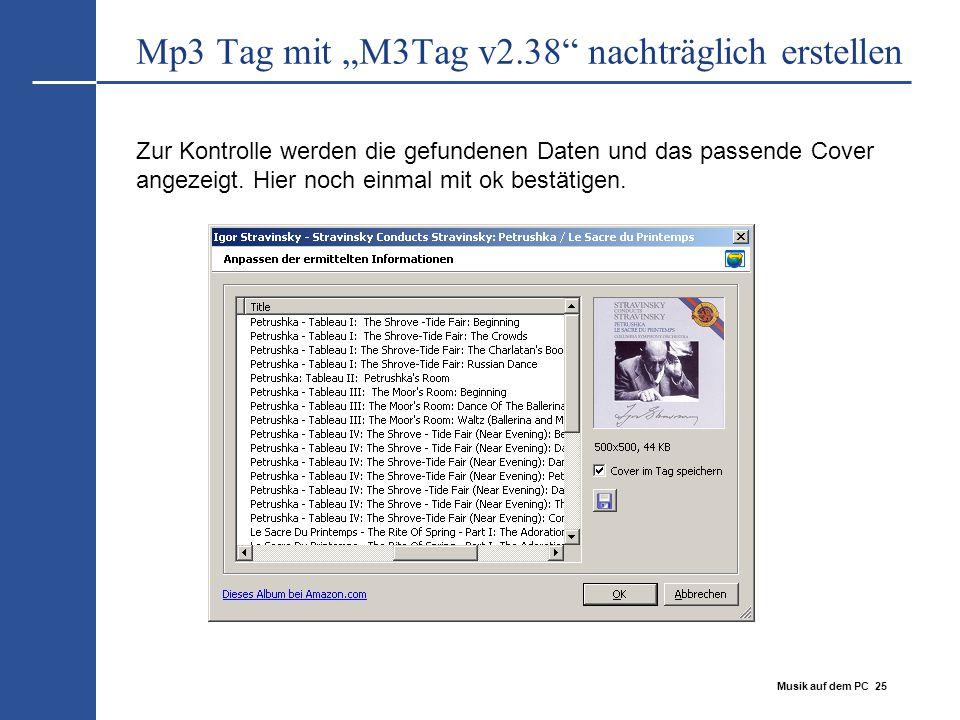 """Musik auf dem PC 25 Mp3 Tag mit """"M3Tag v2.38"""" nachträglich erstellen Zur Kontrolle werden die gefundenen Daten und das passende Cover angezeigt. Hier"""