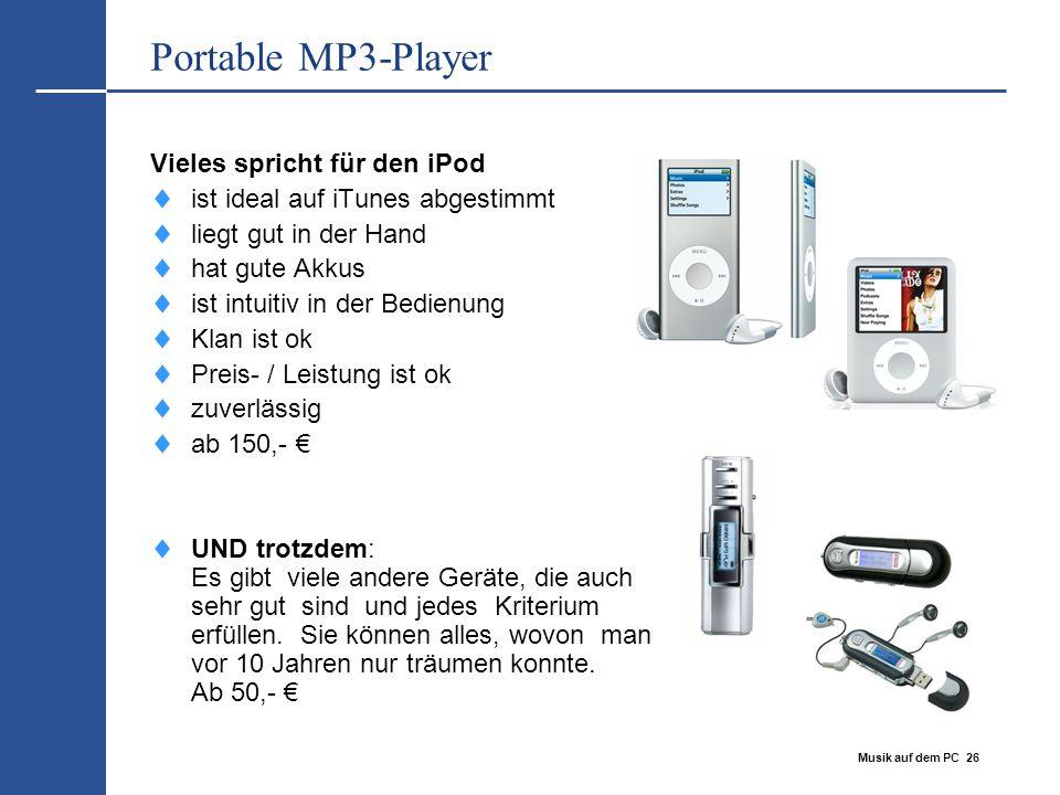 Musik auf dem PC 26 Portable MP3-Player Vieles spricht für den iPod  ist ideal auf iTunes abgestimmt  liegt gut in der Hand  hat gute Akkus  ist i