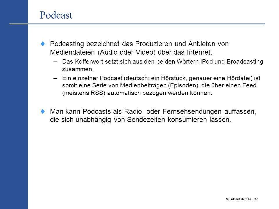 Musik auf dem PC 27 Podcast  Podcasting bezeichnet das Produzieren und Anbieten von Mediendateien (Audio oder Video) über das Internet. –Das Kofferwo