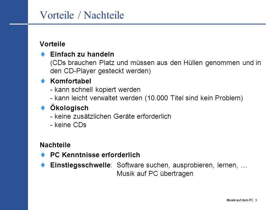 Musik auf dem PC 3 Vorteile / Nachteile Vorteile  Einfach zu handeln (CDs brauchen Platz und müssen aus den Hüllen genommen und in den CD-Player gest