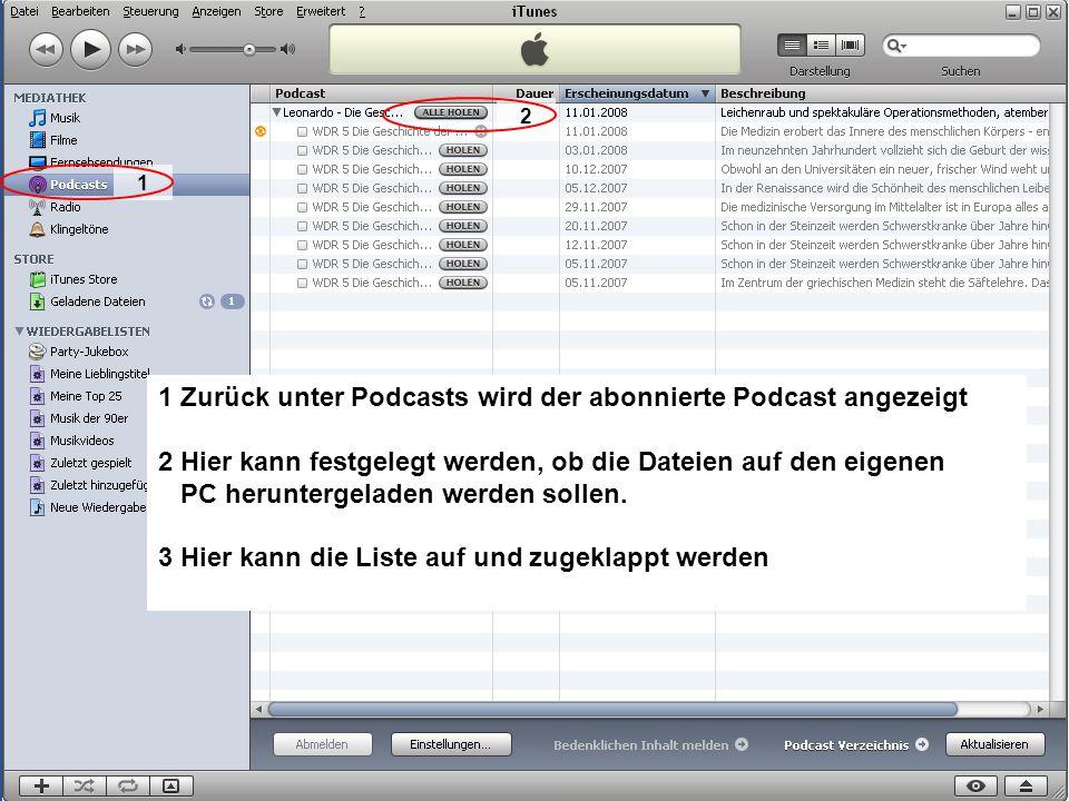 Musik auf dem PC 31 1 Zurück unter Podcasts wird der abonnierte Podcast angezeigt 2 Hier kann festgelegt werden, ob die Dateien auf den eigenen PC her
