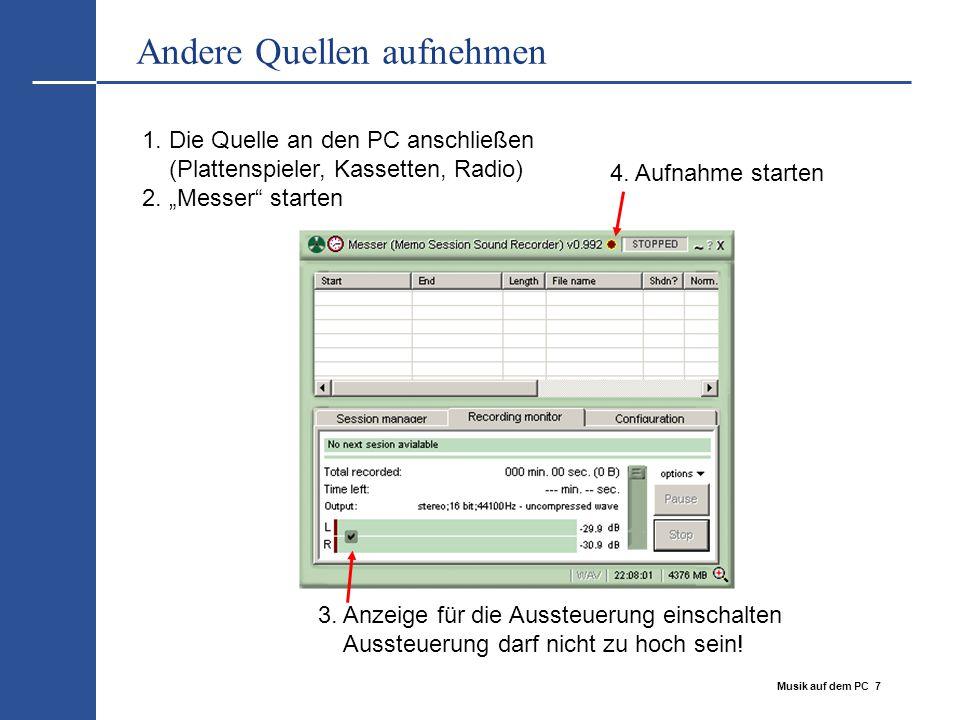 Musik auf dem PC 7 Andere Quellen aufnehmen 3. Anzeige für die Aussteuerung einschalten Aussteuerung darf nicht zu hoch sein! 4. Aufnahme starten 1. D