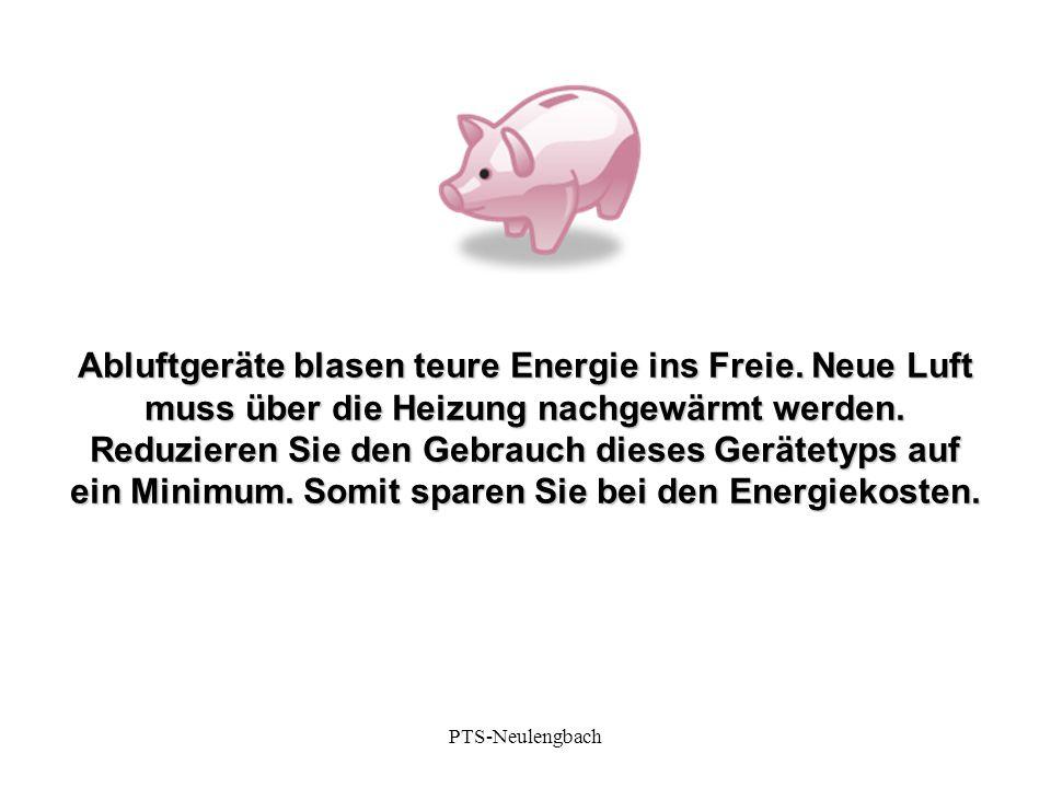 Abluftgeräte blasen teure Energie ins Freie. Neue Luft muss über die Heizung nachgewärmt werden. Reduzieren Sie den Gebrauch dieses Gerätetyps auf ein