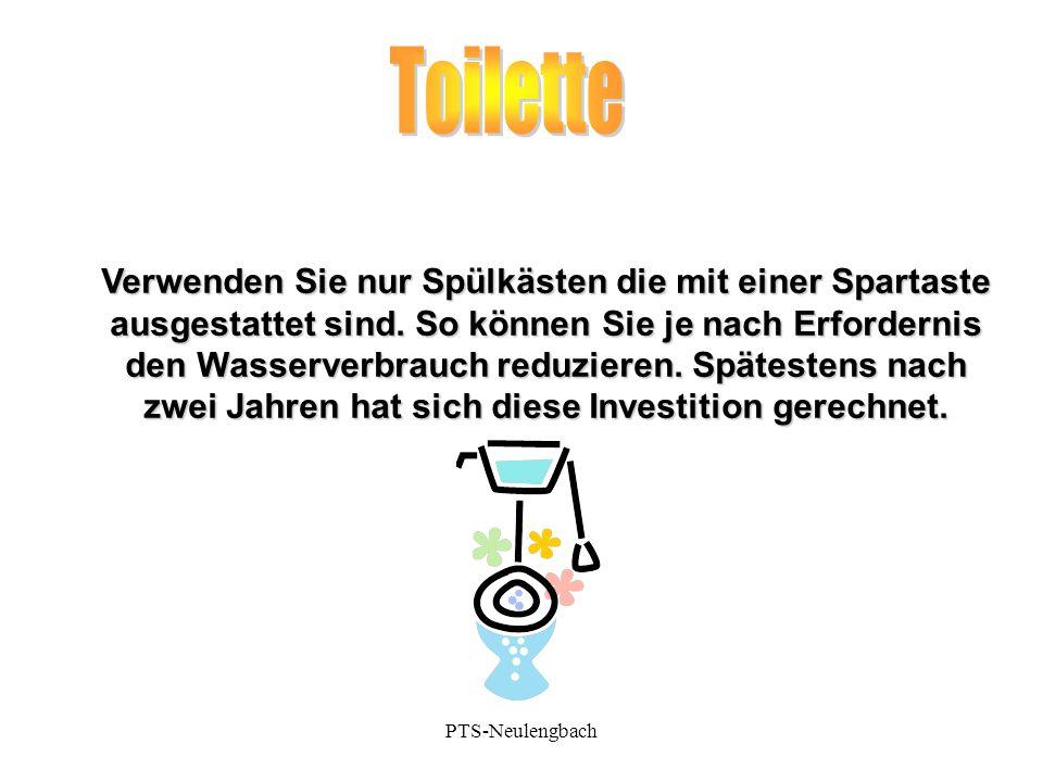 Verwenden Sie nur Spülkästen die mit einer Spartaste ausgestattet sind. So können Sie je nach Erfordernis den Wasserverbrauch reduzieren. Spätestens n