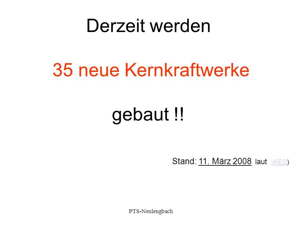 Derzeit werden 35 neue Kernkraftwerke gebaut !! Stand: 11. März 2008 laut IAEO) IAEO PTS-Neulengbach