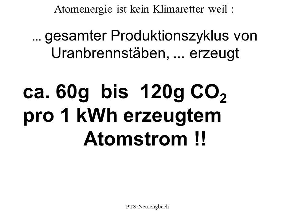 Atomenergie ist kein Klimaretter weil :... gesamter Produktionszyklus von Uranbrennstäben,... erzeugt ca. 60g bis 120g CO 2 pro 1 kWh erzeugtem Atomst