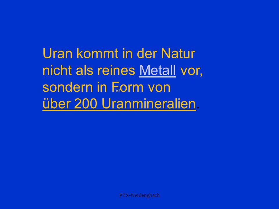 Uran kommt in der Natur nicht als reines Metall vor, sondern in Form vonMetall über 200 Uranmineralien. PTS-Neulengbach
