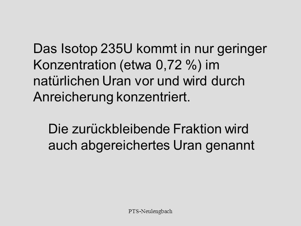 Das Isotop 235U kommt in nur geringer Konzentration (etwa 0,72 %) im natürlichen Uran vor und wird durch Anreicherung konzentriert. Die zurückbleibend