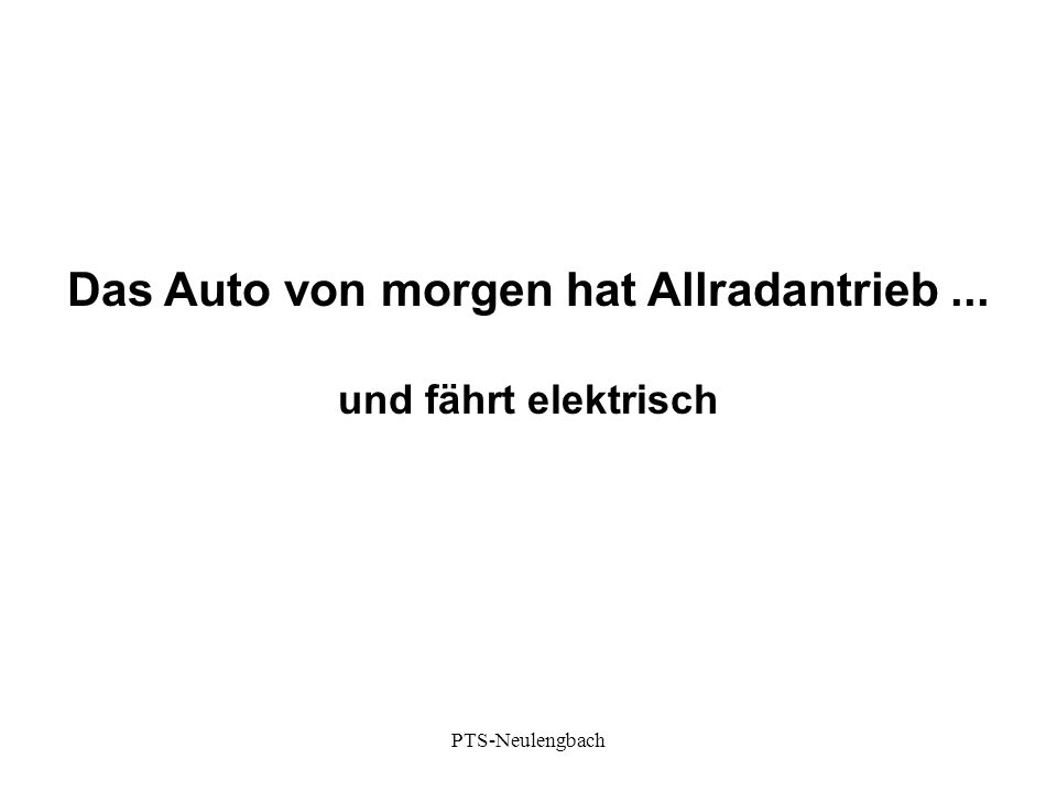 Das Auto von morgen hat Allradantrieb... und fährt elektrisch PTS-Neulengbach