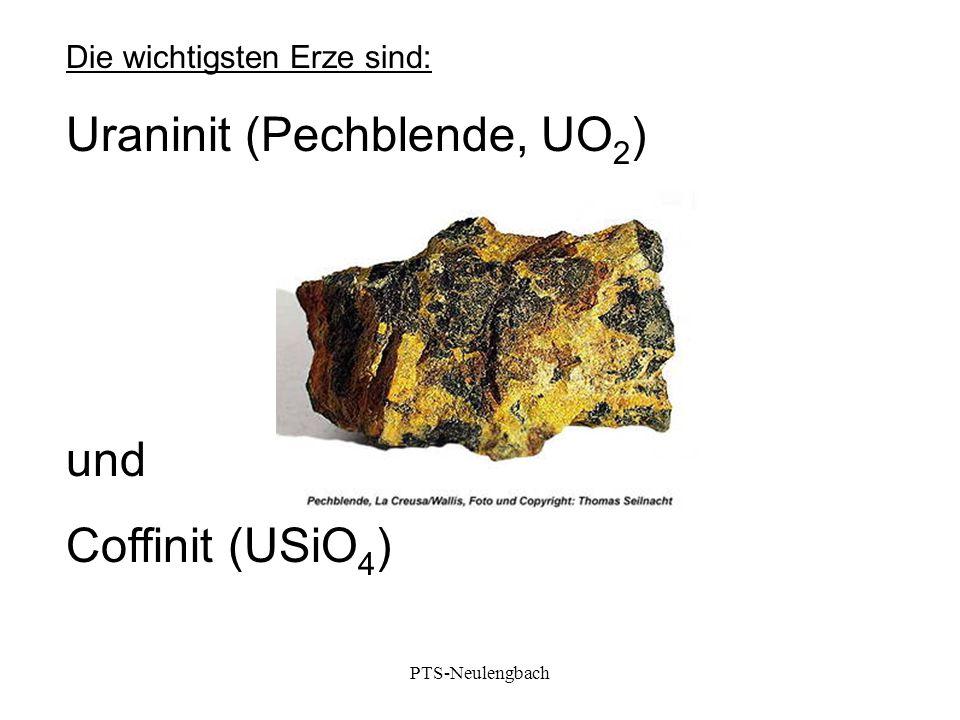 Die wichtigsten Erze sind: Uraninit (Pechblende, UO 2 ) und Coffinit (USiO 4 ) PTS-Neulengbach