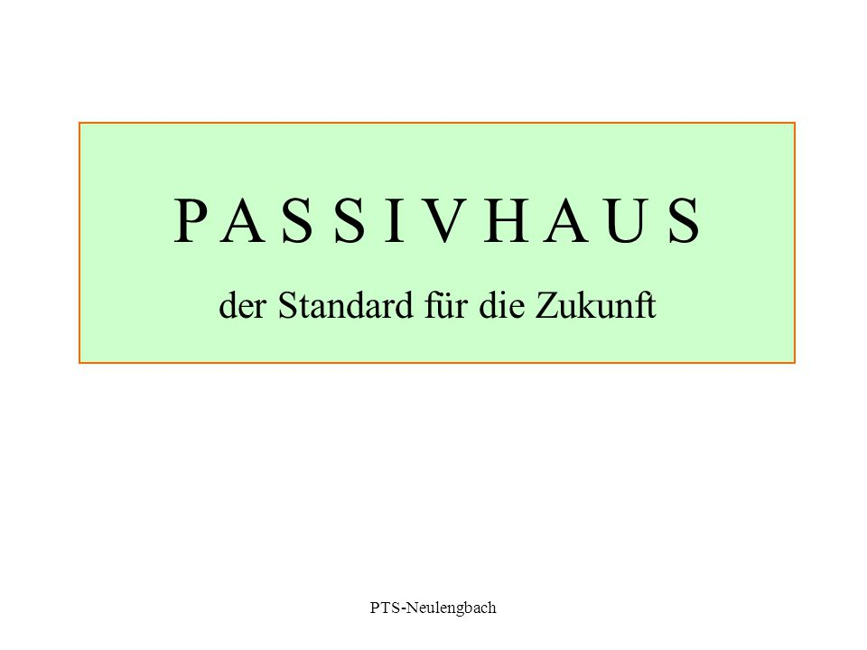 P A S S I V H A U S der Standard für die Zukunft PTS-Neulengbach