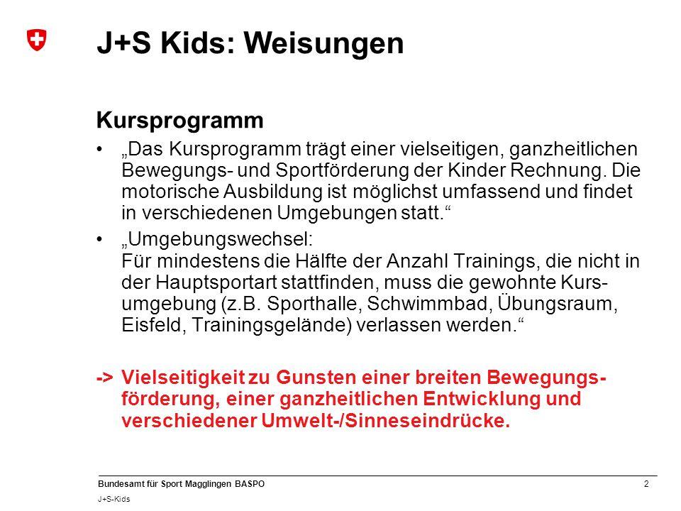 """2 Bundesamt für Sport Magglingen BASPO J+S-Kids J+S Kids: Weisungen Kursprogramm """"Das Kursprogramm trägt einer vielseitigen, ganzheitlichen Bewegungs- und Sportförderung der Kinder Rechnung."""