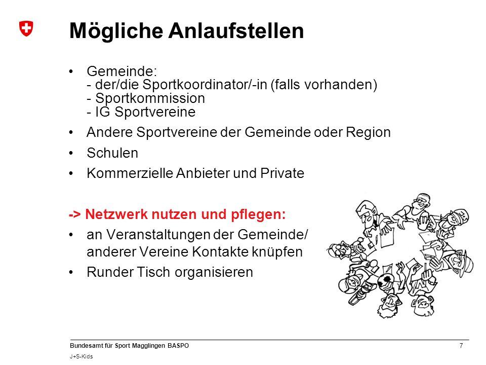 7 Bundesamt für Sport Magglingen BASPO J+S-Kids Mögliche Anlaufstellen Gemeinde: - der/die Sportkoordinator/-in (falls vorhanden) - Sportkommission -