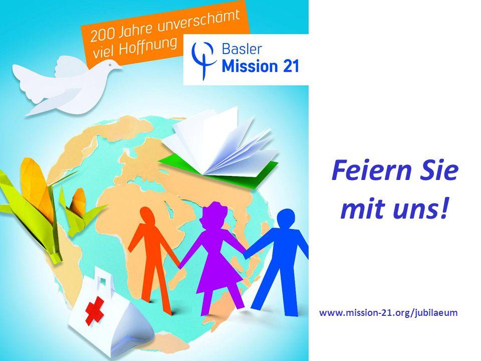 Unser Jubiläumsjahr Basler Mission – Teil von Mission 21 Die Basler Mission ist der wichtigste und grösste Trägerverein von Mission 21.