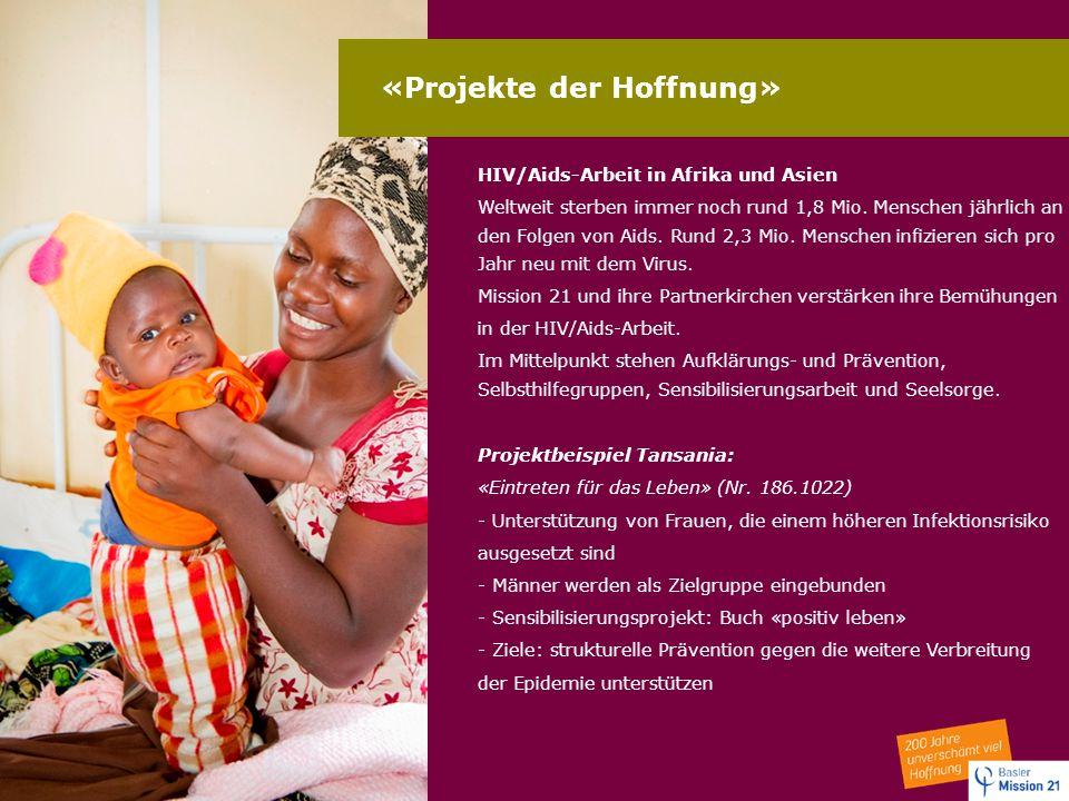 «Projekte der Hoffnung» HIV/Aids-Arbeit in Afrika und Asien Weltweit sterben immer noch rund 1,8 Mio. Menschen jährlich an den Folgen von Aids. Rund 2