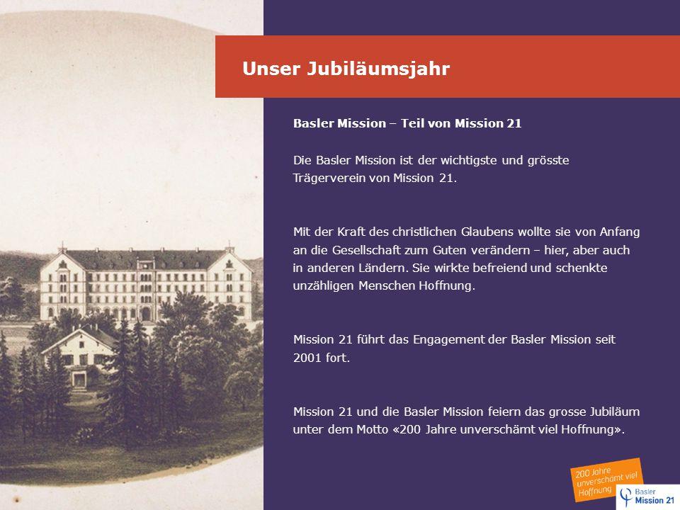 Unser Jubiläumsjahr Basler Mission – Teil von Mission 21 Die Basler Mission ist der wichtigste und grösste Trägerverein von Mission 21. Mit der Kraft