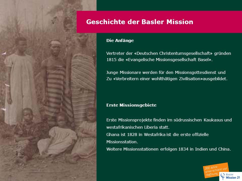 Geschichte der Basler Mission Die Anfänge Vertreter der «Deutschen Christentumsgesellschaft» gründen 1815 die «Evangelische Missionsgesellschaft Basel