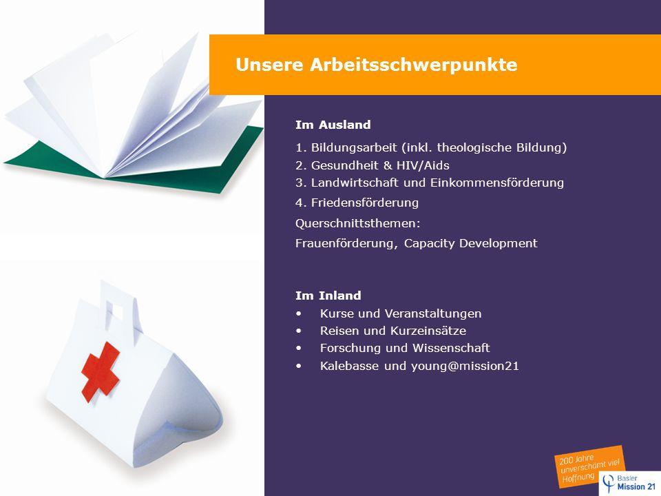 Unsere Arbeitsschwerpunkte Im Ausland 1. Bildungsarbeit (inkl. theologische Bildung) 2. Gesundheit & HIV/Aids 3. Landwirtschaft und Einkommensförderun