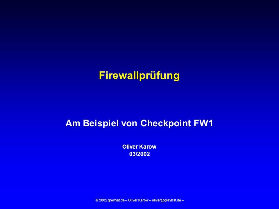 © 2002 greyhat.de – Oliver Karow – oliver@greyhat.de – Firewallprüfung Am Beispiel von Checkpoint FW1 Oliver Karow 03/2002