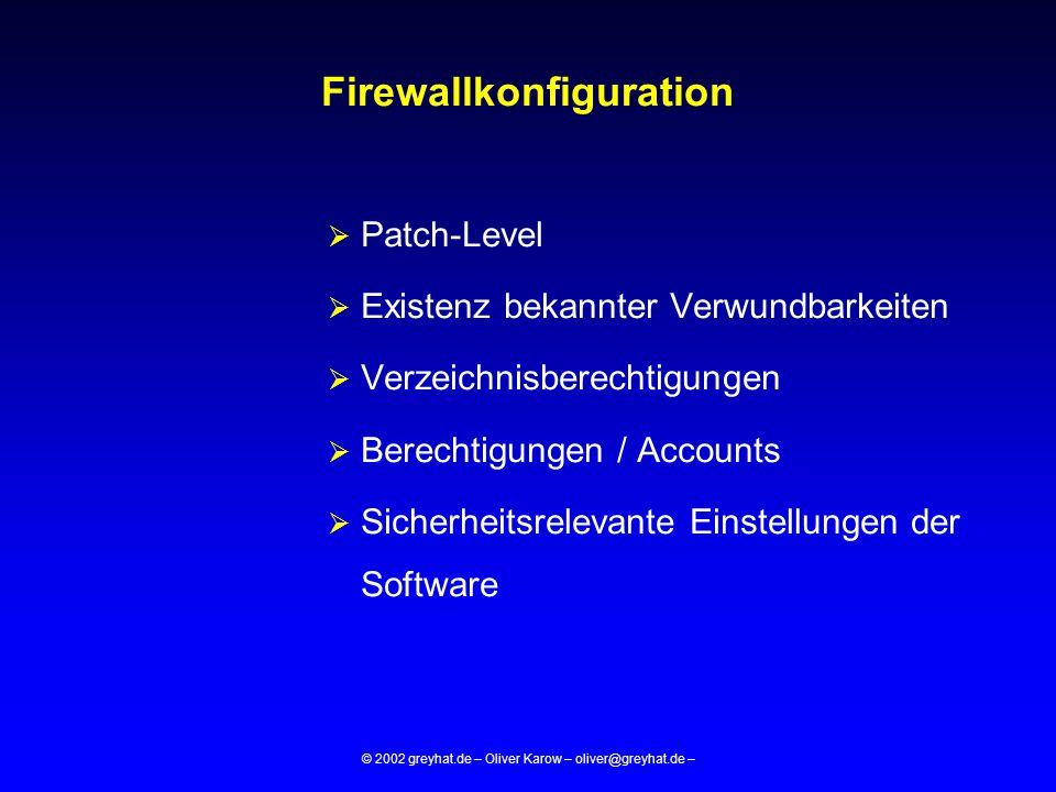 © 2002 greyhat.de – Oliver Karow – oliver@greyhat.de – Firewallkonfiguration  Patch-Level  Existenz bekannter Verwundbarkeiten  Verzeichnisberechti