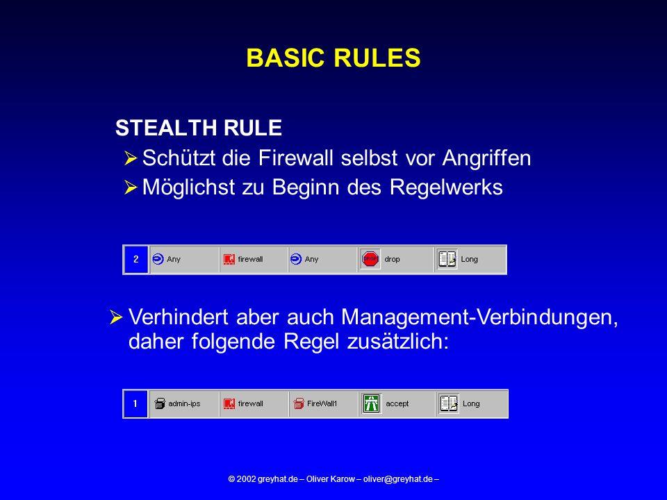 © 2002 greyhat.de – Oliver Karow – oliver@greyhat.de – BASIC RULES STEALTH RULE  Schützt die Firewall selbst vor Angriffen  Möglichst zu Beginn des